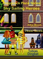 Poppycock Place Series -Sky Sailing Heroes by Tobias Dingbat