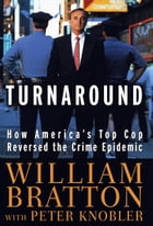 The Turnaround: How America's Top Cop Reversed the Crime Epidemic by William Bratton