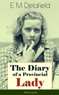 The Diary of a Provincial Lady (Illustrated): Humorous Classic From the Renowned Author of Thank…