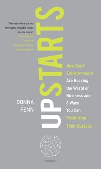 Upstarts!: How GenY Entrepreneurs are Rocking the World of Business and 8 Ways You Can Profit from…