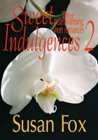 Sweet Indulgences 2: Three heartwarming short romances