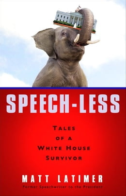Book Speech-less: Tales of a White House Survivor by Matthew Latimer