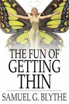 The Fun of Getting Thin: How To Be Happy and Reduce the Waist Line by Samuel G. Blythe
