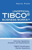 Unofficial TIBCO® Business Works™ Interview Questions, Answers, and Explanations: TIBCO Certification Review Questions by Equity Press