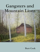Gangsters and Mountain Lions by Burr Cook
