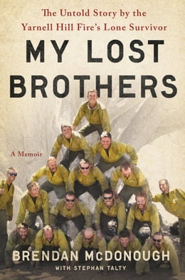 Book My Lost Brothers: The Untold Story by the Yarnell Hill Fire's Lone Survivor by Brendan McDonough
