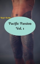 Pacific Passion, Vol. 1 by Roger Keoku