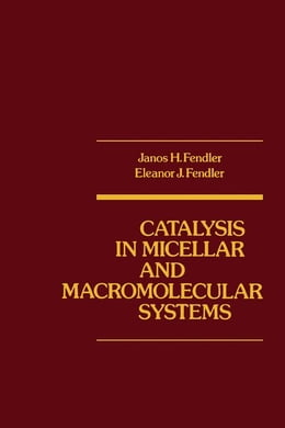 Book Catalysis in Micellar and Macromoleular Systems by Fendler, Janos