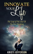 nnovate Your Life: The Leap of the Out of The Box Thinking