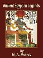 Ancient Egyptian Legends by M. A. Murray