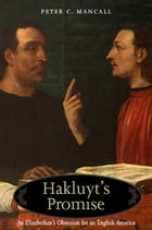 Hakluyt's Promise: An Elizabethan's Obsession for an English America by Peter C. Mancall