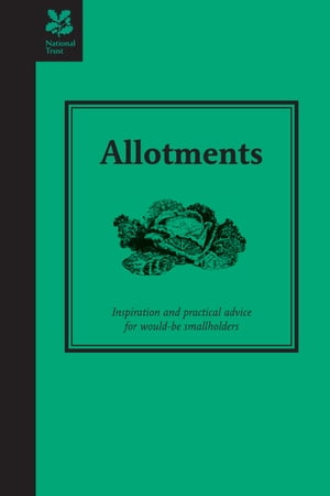 Allotments Inspiration and Practical Advice for Would-be Smallholders