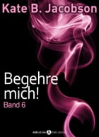 Begehre mich! - Band 6 by Megan Harold
