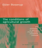The Conditions of Agricultural Growth: The Economics of Agrarian Change Under Population Pressure