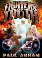 The Fighters of Truth and The Crown of Life by Paul Abram