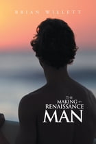 The Making of a Renaissance Man by Brian Willett