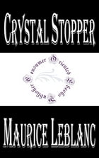 Crystal Stopper: An Arsène Lupin Mystery by Maurice LeBlanc