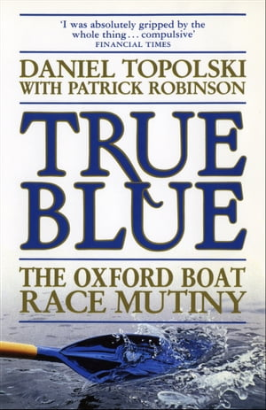 True Blue: The Oxford Boat Race Mutiny