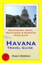 Havana, Cuba Travel Guide - Sightseeing, Hotel, Restaurant & Shopping Highlights (Illustrated) by Shawn Middleton