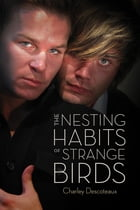 The Nesting Habits of Strange Birds by Charley Descoteaux