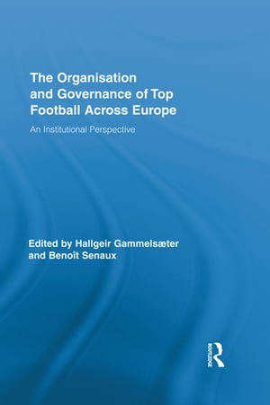 The Organisation and Governance of Top Football Across Europe An Institutional Perspective