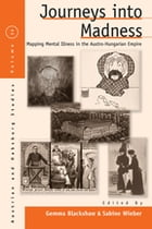 Journeys Into Madness: Mapping Mental Illness in the Austro-Hungarian Empire by Gemma Blackshaw