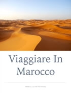 Viaggiare in Marocco: Marocco on the Road by Giulio Mollica