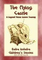 THE FLYING CASTLE - A Children's Fairy Tale from Lower Saxony: Baba Indaba Children's Stories - Issue 266 by Anon E. Mouse