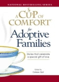 A Cup of Comfort for Adoptive Families: Stories That Celebrate a Special Gift of Love 002d83d8-d181-4792-9aad-344d291f04dc