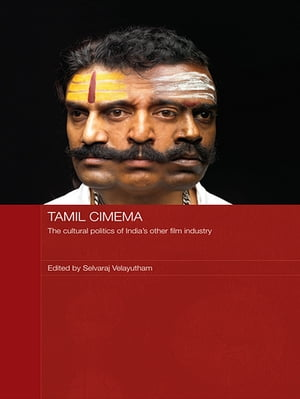 Tamil Cinema The Cultural Politics of India's other Film Industry