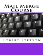 Mail Merge Course by Robert Stetson