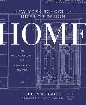 New York School of Interior Design: Home The Foundations of Enduring Spaces