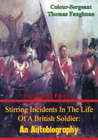 Stirring Incidents in the Life of a British Soldier: An Autobiography [Illustrated Edition] by Colour-Sergeant Thomas Faughnan