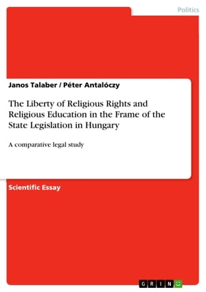 The Liberty of Religious Rights and Religious Education in the Frame of the State Legislation in Hungary: A comparative legal study