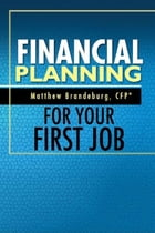 Financial Planning For Your First Job: A Comprehensive Financial Planning Guide by Matthew Brandeburg