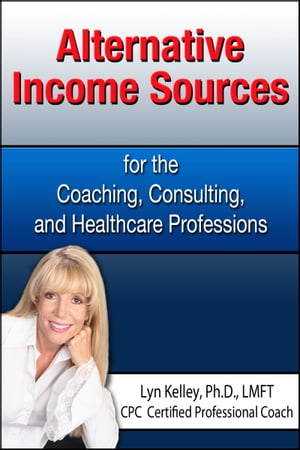 Alternative Income Sources for the Coaching, Counseling and Healthcare Professions
