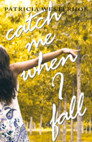 Catch Me When I Fall by Patricia Westerhof