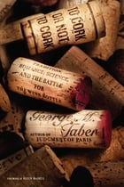 To Cork or Not To Cork: Tradition, Romance, Science, and the Battle for the Wine Bottle by George M. Taber
