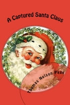 A Captured Santa Claus (Illustrated Edition) by Thomas Nelson Page