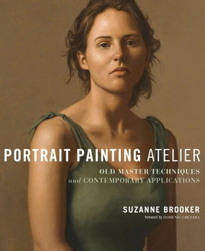 Portrait Painting Atelier Old Master Techniques and Contemporary Applications