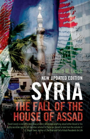 Syria The Fall of the House of Assad; New Updated Edition