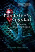 Mandeler's Crystal: A Journey into Darkness by W. James Dickinson