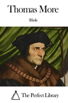Works of Thomas More by Thomas More