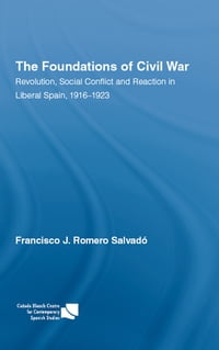 The Foundations of Civil War: Revolution, Social Conflict and Reaction in Liberal Spain, 1916–1923