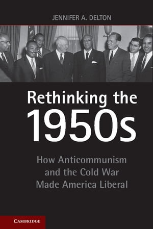 Rethinking the 1950s How Anticommunism and the Cold War Made America Liberal