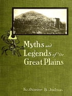 Myths and Legends of the Great Plains by Katharine Berry Judson, Editor