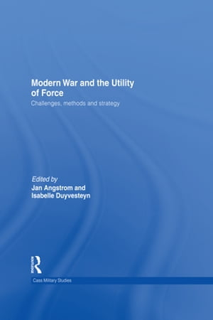 Modern War and the Utility of Force Challenges,  Methods and Strategy