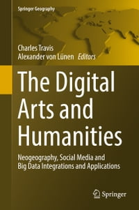 The Digital Arts and Humanities: Neogeography, Social Media and Big Data Integrations and…