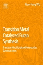 Transition Metal-Catalyzed Furans Synthesis: Transition Metal-Catalyzed Heterocycle Synthesis Series