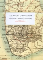 Locations of Buddhism: Colonialism and Modernity in Sri Lanka by Anne M. Blackburn